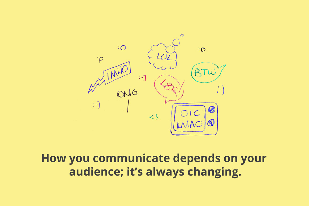How you communicate depends on your audience; it's always changing.